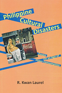 'Philippine Cultural Disasters: Essays on an Age of Hyper Consumption,' by R. Kwan Laurel